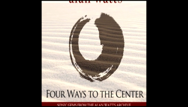 Alan Watts - Four Ways to the Center  [  Meditation, spirituality. Alan Watts  ]