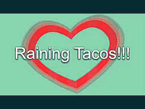 Raining Tacos - [audio]
