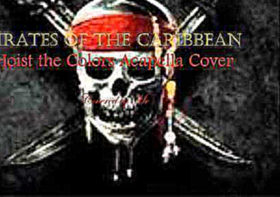 Pirates of the Caribbean Acapella Cover Hoist the Colors (Cover by Me)