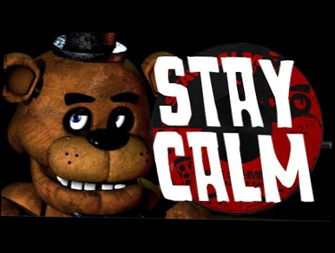 """STAY CALM"" - FIVE NIGHTS AT FREDDY'S SONG 