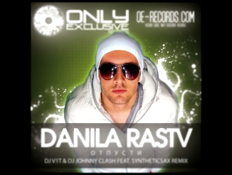 Danila Rastv - Отпусти (DJ V1t & DJ Johnny Clash feat. Syntheticsax Remix)