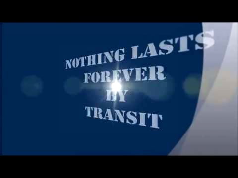 Transit - Nothing Lasts Forever (Lyrics)