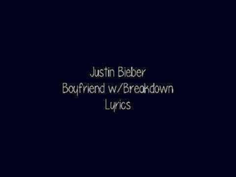 Justin Bieber || Boyfriend w/Breakdown Lyrics + Download